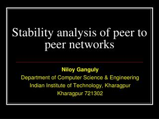 Niloy Ganguly Department of Computer Science  Engineering Indian Institute of Technology, Kharagpur Kharagpur 721302