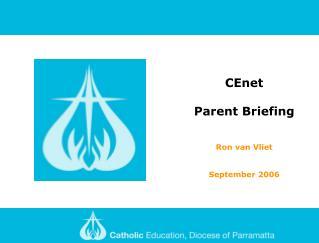 CEnet Parent Briefing Ron van Vliet September 2006