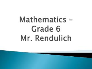 Mathematics � Grade 6 Mr.  Rendulich