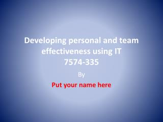 Developing personal and team effectiveness using IT 7574-335