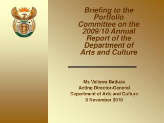 Ms Veliswa Baduza Acting Director-General Department of Arts and Culture 3 November 2010