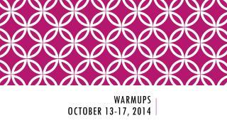 Warmups October  13-17 ,  2014