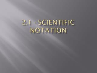 2.1 - Scientific Notation