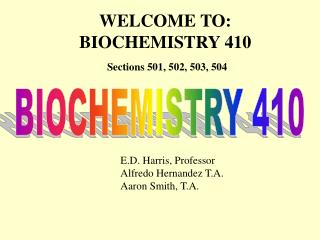 WELCOME TO: BIOCHEMISTRY 410