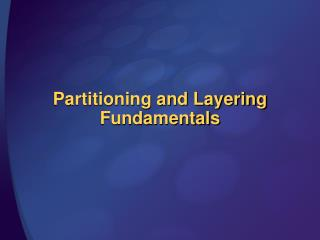 Partitioning and Layering Fundamentals