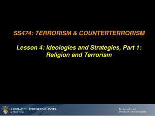 SS474: TERRORISM  COUNTERTERRORISM  Lesson 4: Ideologies and Strategies, Part 1: Religion and Terrorism