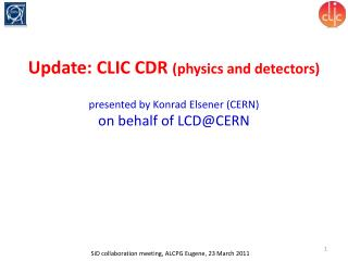 Update: CLIC CDR  (physics and detectors) presented by  Konrad Elsener  (CERN)