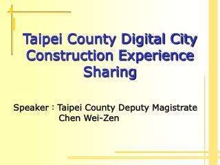 Speaker : Taipei County Deputy Magistrate                 Chen Wei-Zen