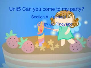 Unit5 Can you come to my party? Section A  ( period1 ) by Jin Pingyang