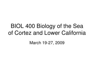 BIOL 400 Biology of the Sea of Cortez and Lower California