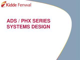 ADS / PHX SERIES SYSTEMS DESIGN