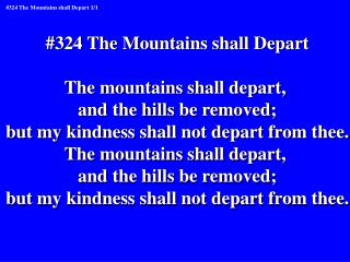 #324 The Mountains shall Depart The mountains shall depart,  and the hills be removed;