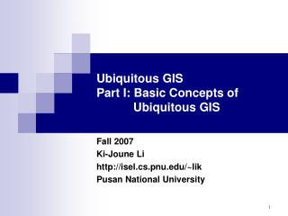 Ubiquitous GIS  Part I: Basic Concepts of             Ubiquitous GIS