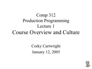 Comp 312 Production Programming Lecture 1 Course Overview and Culture