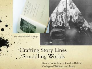 Crafting Story Lines    /Straddling Worlds