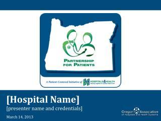 [Hospital Name] [presenter name and credentials]