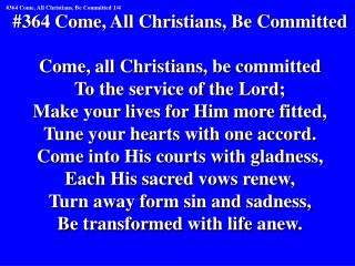 #364 Come, All Christians, Be Committed Come, all Christians, be committed