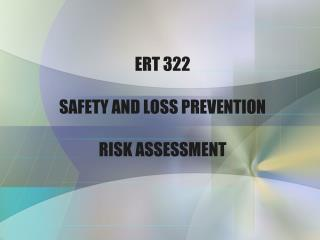 ERT 322 SAFETY AND LOSS PREVENTION  RISK ASSESSMENT