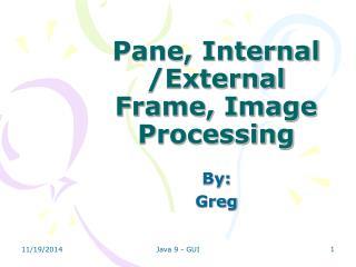 Pane, Internal /External Frame, Image Processing