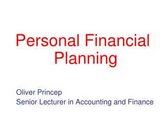 Personal Financial Planning Oliver  Princep 	Senior Lecturer in Accounting and Finance