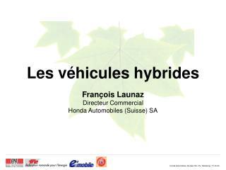 Les v hicules hybrides  Fran ois Launaz Directeur Commercial Honda Automobiles Suisse SA