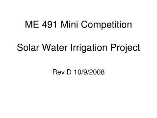ME 491 Mini Competition Solar Water Irrigation Project