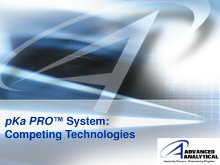 pKa PRO ™  System: Competing Technologies