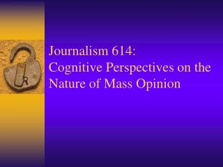 Journalism 614: Cognitive Perspectives on the Nature of Mass Opinion