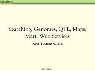 Searching, Genomes, QTL, Maps, Mart, Web Services