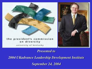 Presented to 2004 UKadvance Leadership Development Institute September 24, 2004