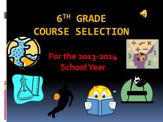 6 th  Grade  Course Selection