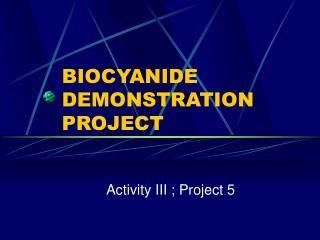 BIOCYANIDE DEMONSTRATION PROJECT