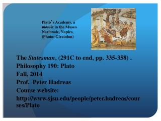 The  Statesman ,  (291C to end,  pp.  335-358)  . Philosophy 190: Plato Fall, 2014