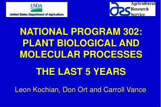 NATIONAL PROGRAM 302: PLANT BIOLOGICAL AND MOLECULAR PROCESSES  THE LAST 5 YEARS