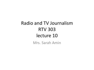 Radio and TV Journalism RTV 303 lecture 10