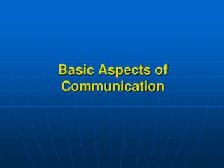 Basic Aspects of Communication