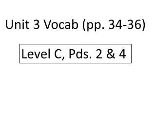 Unit  3  Vocab (pp . 34-36)