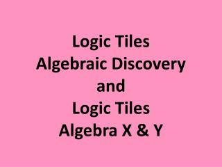 Logic Tiles Algebraic Discovery  and Logic Tiles Algebra X & Y