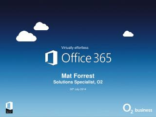 Mat Forrest Solutions Specialist, O2 30 th  July 2014
