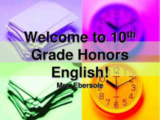 Welcome to 10 th  Grade Honors English! Mrs. Ebersole