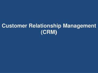 Customer Relationship Management (CRM )