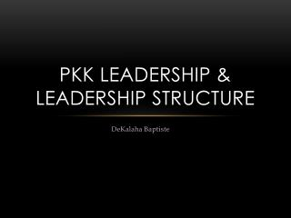 PKK Leadership & leadership structure
