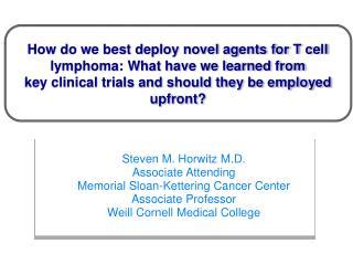 Steven M. Horwitz M.D. Associate Attending Memorial Sloan-Kettering Cancer Center