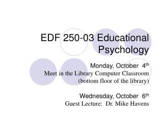 EDF 250-03 Educational Psychology
