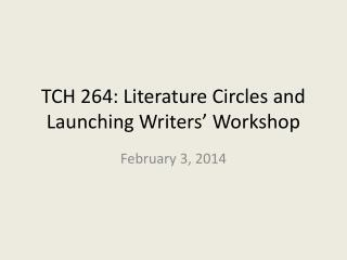 TCH 264: Literature Circles and Launching Writers� Workshop