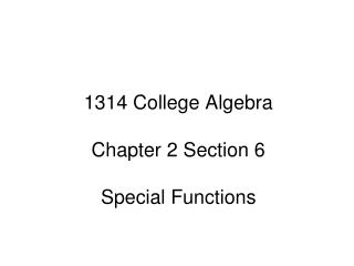 1314 College Algebra Chapter 2 Section 6 Special Functions