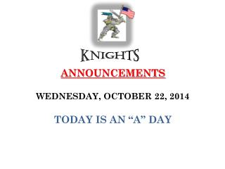 "ANNOUNCEMENTS WEDNESDAY, OCTOBER 22, 2014 TODAY IS AN ""A"" DAY"