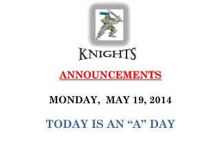 "ANNOUNCEMENTS  MONDAY,  MAY 19, 2014 TODAY IS AN ""A"" DAY"