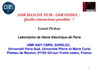 GDR MASCOT NUM - GDR ONDES :  Quelles interactions possibles    Lionel Pichon  Laboratoire de G nie Electrique de Paris
