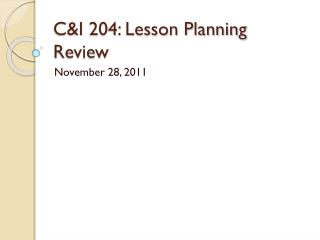 C&I 204: Lesson Planning Review